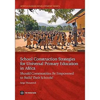 School bouw strategieën voor universeel primair onderwijs in Afrika Gemeenschappen moet de bevoegdheid worden gegeven om hun scholen te bouwen door Theunynck & Serge