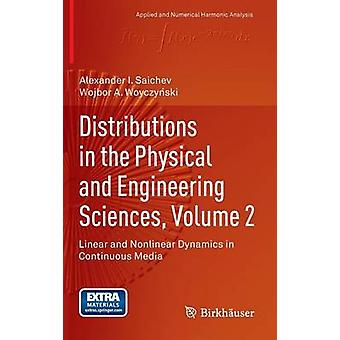 Distributions in the Physical and Engineering Sciences Volume 2 Linear and Nonlinear Dynamics in Continuous Media by Saichev & Alex