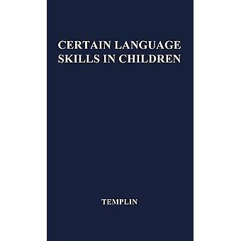 Certain Language Skills in Children Their Development and Interrelationships by Templin & Mildred C.