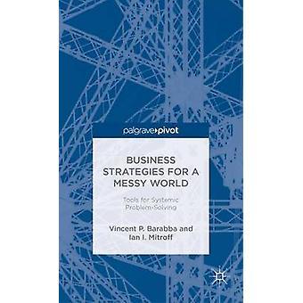 Affärsstrategier för en rörig värld verktyg för systemisk problemlösning av Mitroff & Ian jag.
