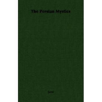 The Persian Mystics by Jami
