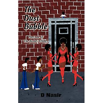 The Dust Bubble Part One of the Bones Trilogy by Nasir & D.