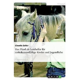 Das Pferd als Lernhelfer fr verhaltensauffllige Kinder und Jugendliche by Zeller & Claudia