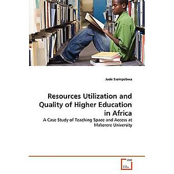 Resources Utilization and Quality of Higher Education in Africa by Ssempebwa & Jude
