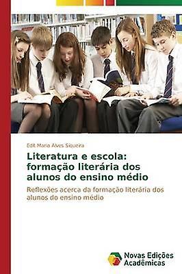 Literatura e escola formao literria dos alunos do ensino mdio by Alves Siqueira Edit Maria