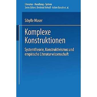 Komplexe Konstruktionen  Systemtheorie Konstruktivismus und empirische Literaturwissenschaft by Moser & Sibylle