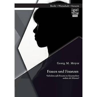Frauen Und Finanzen Verhalten Sich Frauen Im Finanzsektor Anders ALS Manner by Meyer & Georg M.