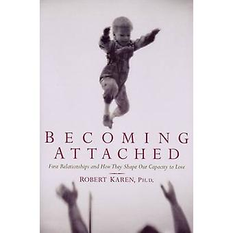 Becoming Attached - First Relationships by Robert Karen - 978019511501