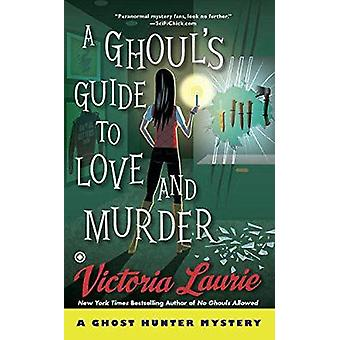 A Ghoul's Guide to Love and Murder - A Ghost Hunter Mystery by Victori