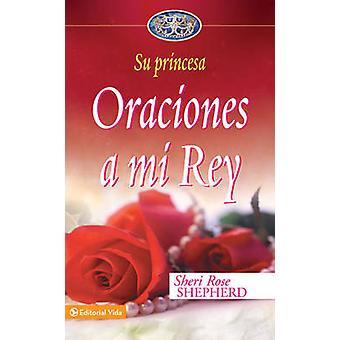 Oraciones a Mi Rey by Sheri Rose Shepherd - 9780829747157 Book