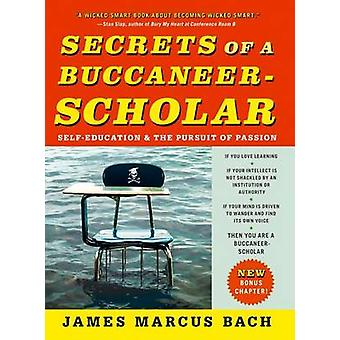 Secrets of a Buccaneer-Scholar - Self-Education and the Pursuit of Pas