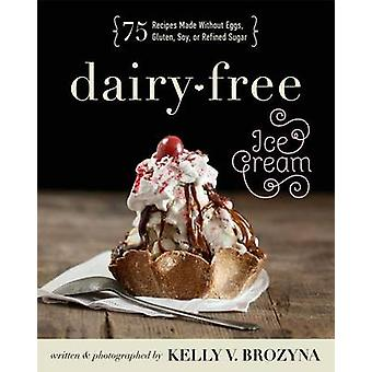 Dairy-Free Ice Cream - 75 Recipes Made Without Eggs - Gluten - Soy - o
