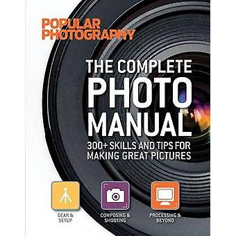 The Complete Photo Manual (Popular Photography) - 300+ Skills and Tips
