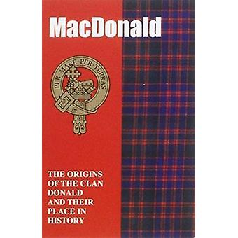 The MacDonald - The Origins of the Clan MacDonald and Their Place in H