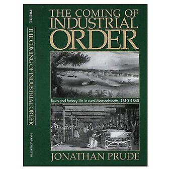 The Coming of Industrial Order : Town and Factory Life in Rural Massachusetts, 1810-1860