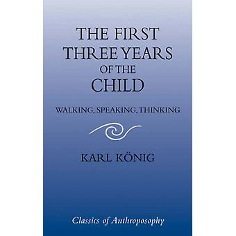 The First Three Years of the Child: Walking Speaking Thinking (Classics of Anthroposophy) (Paperback) by Konig Karl