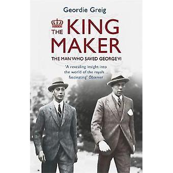 The King Maker by Geordie Greig