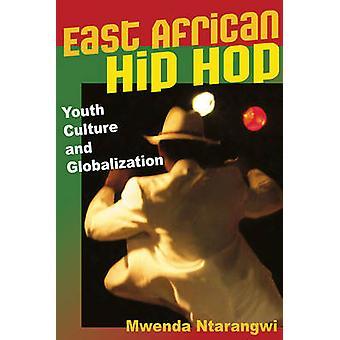 East African Hip Hop - Youth Culture and Globalization by Mwenda Ntara