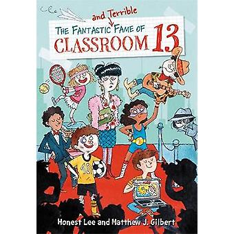 The Fantastic and Terrible Fame of Classroom 13 by Honest Lee - 97803