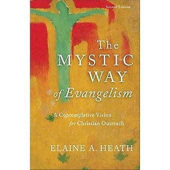 The Mystic Way of Evangelism - A Contemplative Vision for Christian Ou