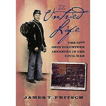 The Untried Life - The Twenty-Ninth Ohio Volunteer Infantry in the Civ
