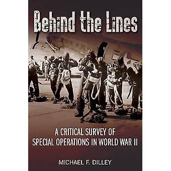 Behind the Lines - A Critical Survey of Special Operations in World Wa
