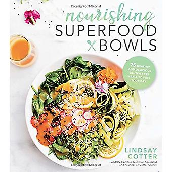 Nourishing Superfood Bowls - 75 Healthy and Delicious Gluten-Free Meal