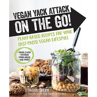 Vegan Yack Attack on the Go! - Plant-Based Recipes for Your Fast-Paced