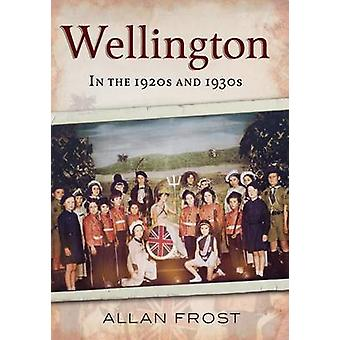 Wellington in the 1920s and 1930s by Allan Frost - 9781781552612 Book
