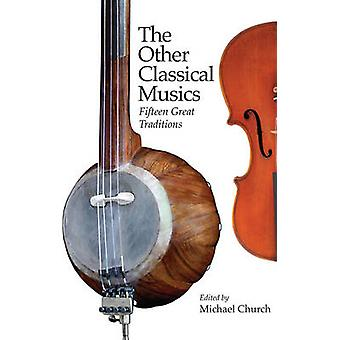 The Other Classical Musics - Fifteen Great Traditions by Michael Churc
