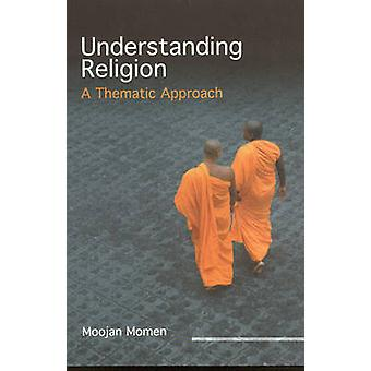 Understanding Religion - A Thematic Approach by Moojan Momen - 9781851