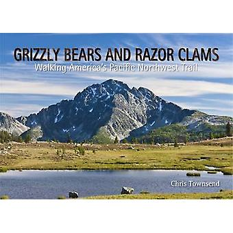 Grizzly Bears and Razor Clams by Chris Townsend - 9781908737045 Book