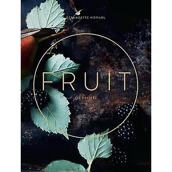 Fruit - Recipes that celebrate nature by Bernadette Worndl - 978192541
