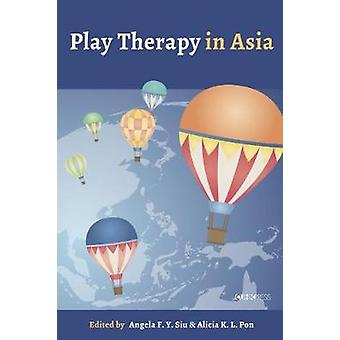 Play Therapy in Asia by Angela F y Siu - 9789882370166 Book