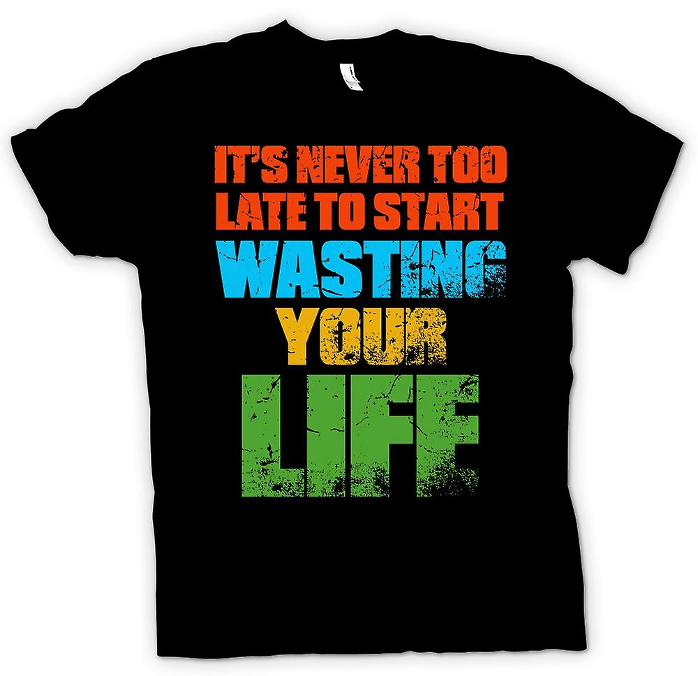 T-shirt - Its mai a tardo per avviare Wasting Your Life - Funny