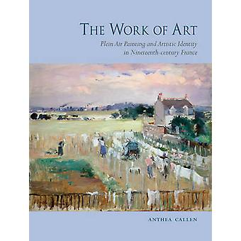 The Work of Art - Plein Air Painting and Artistic Identity in Nineteen
