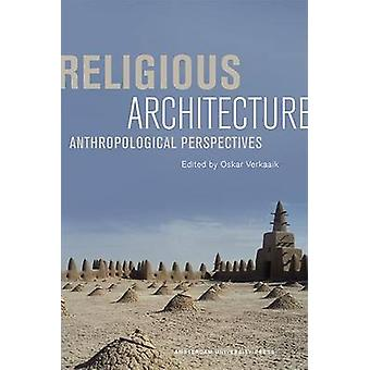 Religious Architecture - Anthropological Perspectives by Oskar Verkaai