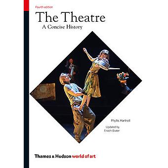 The Theatre - A Concise History (4th Revised edition) by Phyllis Hartn