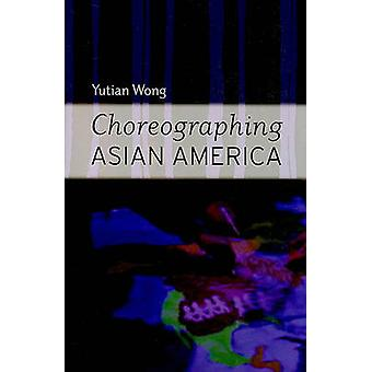 Choreographing Asian America by Yutian Wong - 9780819567031 Book