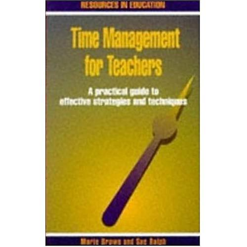 Time Management for Teachers: A Practical Guide to Effective Strategies and Techniques (Resources in Education)