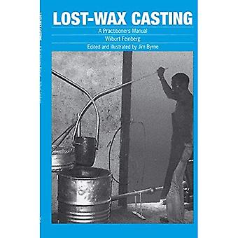 Lost Wax Casting: A Practitioner's Manual