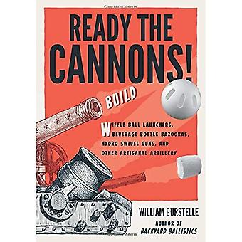 Ready the Cannons!: Build Whiffle Ball Launchers, Marshmallow Bazookas, Hydro Swivel Guns, and Other Artisanal...