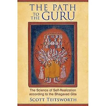 The Path to the Guru: The Science of Self-Realization according to the Bhagavad Gita