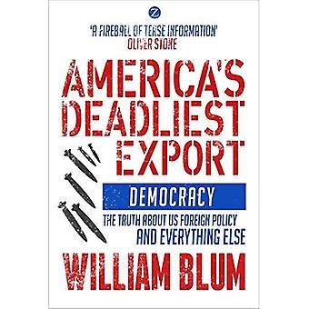 Amerikas tödlichste Export: Demokratie - die Wahrheit über die US-Außenpolitik und alles andere