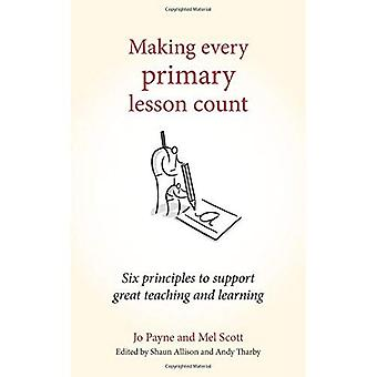 Making Every Primary Lesson Count: Six Principles to Support Great Teaching and Learning - Making Every Lesson Count Series (Paperback)