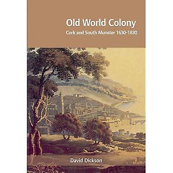 Old World Colony: Cork and South Munster, 1630-1830