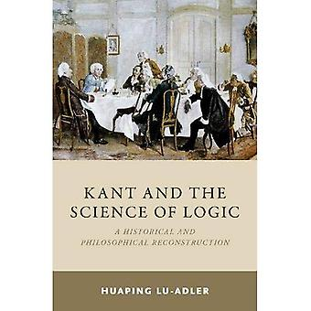 Kant and the Science of Logic: A Historical and Philosophical Reconstruction