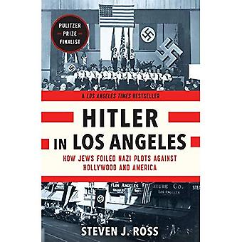 Hitler in Los Angeles: How� Jews Foiled Nazi Plots Against Hollywood and America