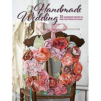 Handmade Wedding: 35 Handcrafted Projects to Make Your Special Day Unique