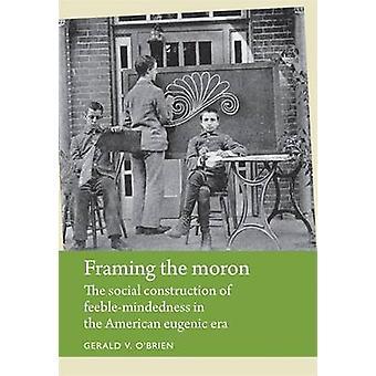 Encadrant la Moron - la Construction sociale de la faiblesse d'esprit en th